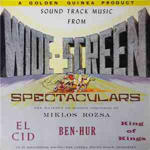 The Cinema Sound Stage Orchestra, Miklós Rózsa - Wide-Screen Spectaculars (Sound Track Music From El Cid, Ben-Hur, King Of Kings) album FLAC