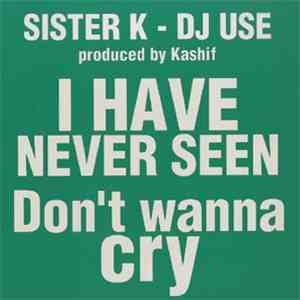 Sister K - I Have Never Seen / Don't Wanna Cry album FLAC