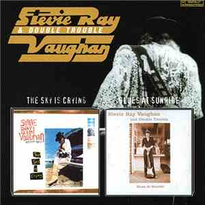 Stevie Ray Vaughan & Double Trouble - The Sky Is Crying / Blues At Sunrise album FLAC