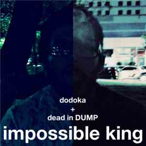Dodoka - Impossible King EP (With Dead In Dump) album FLAC