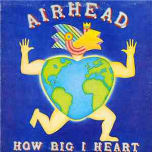 Airhead  - How Big I Heart album FLAC