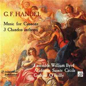 G. F. Handel – Académie Sainte Cécile, Ensemble William Byrd, Graham O'Reilly - Music For Cannons · 3 Chandos Anthems album FLAC
