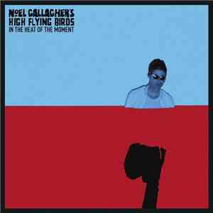Noel Gallagher's High Flying Birds - In The Heat Of The Moment album FLAC