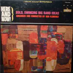 Bob Florence - Here And Now! / Bold, Swinging Big Band Ideas album FLAC