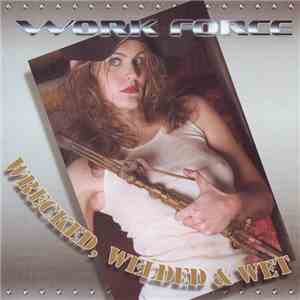 Work Force - Wrecked Welded And Wet album FLAC