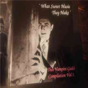 "Various - ""What Sweet Music They Make"" - Thee Vampire Guild Compilation Vol 1 album FLAC"