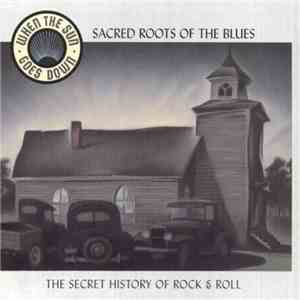 Various - When The Sun Goes Down: The Secret History Of Rock & Roll (Vol. 11 Sacred Roots Of The Blues) album FLAC
