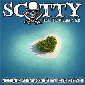 Scotty Feat. Tesz Millan & A.K. - Nothing's Gonna Change My Love For You album FLAC