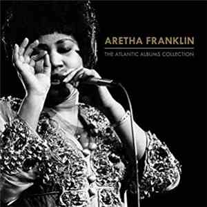 Aretha Franklin - The Atlantic Albums Collection album FLAC