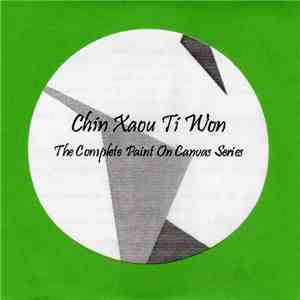 Chin Xaou Ti Won - The Complete Paint On Canvas Series album FLAC